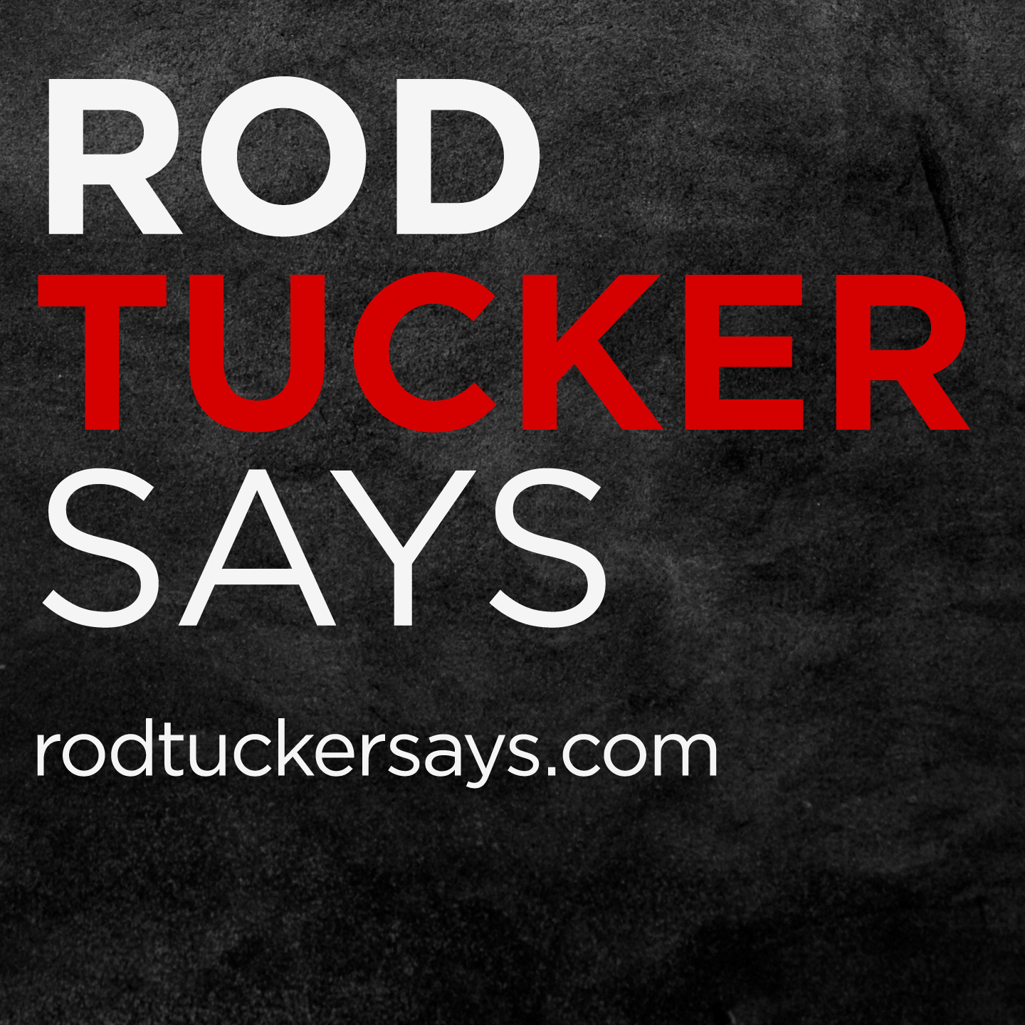 Rod Tucker Says