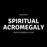 Spiritual Acromegaly