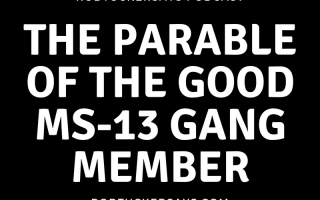 The Parable of the Good MS-13 Gang Member