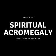 Spiritual Acromegaly